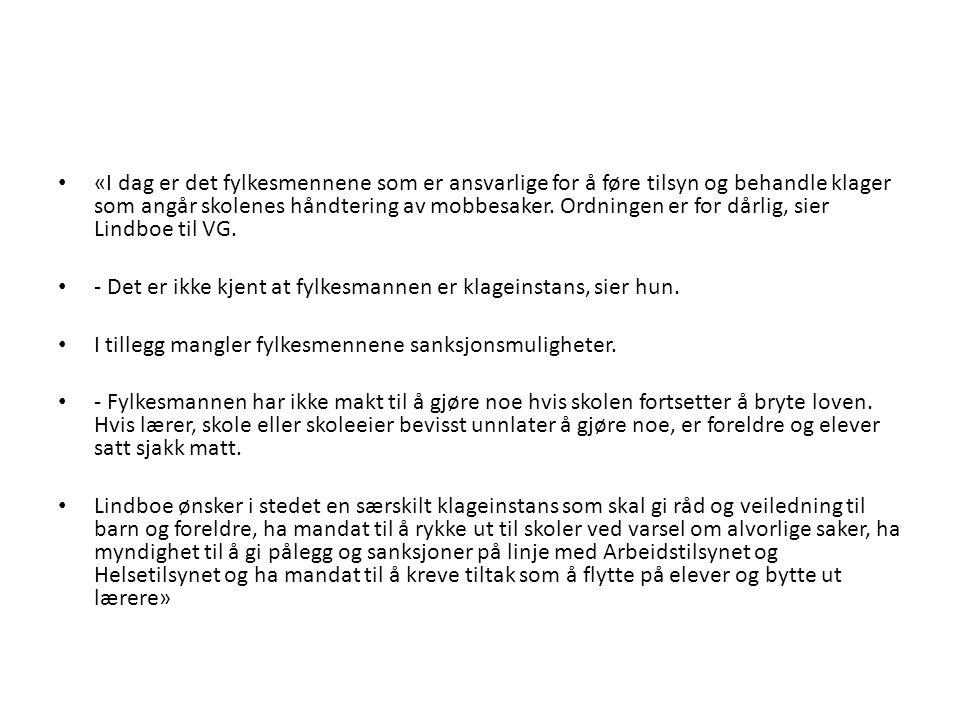 «I dag er det fylkesmennene som er ansvarlige for å føre tilsyn og behandle klager som angår skolenes håndtering av mobbesaker. Ordningen er for dårlig, sier Lindboe til VG.