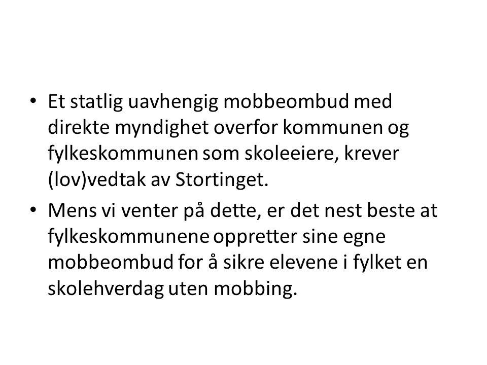 Et statlig uavhengig mobbeombud med direkte myndighet overfor kommunen og fylkeskommunen som skoleeiere, krever (lov)vedtak av Stortinget.