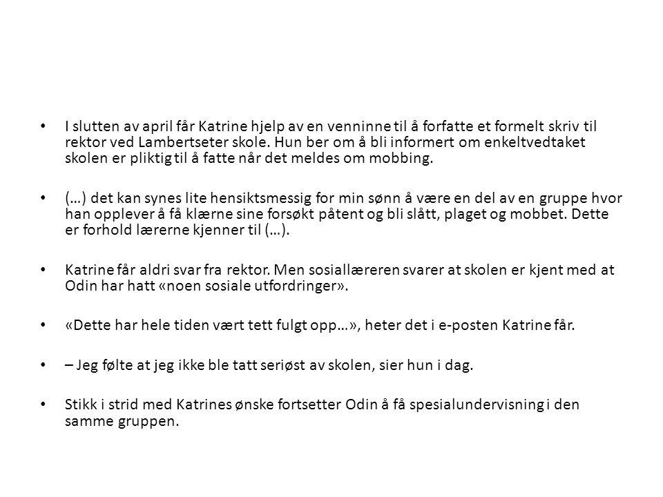 I slutten av april får Katrine hjelp av en venninne til å forfatte et formelt skriv til rektor ved Lambertseter skole. Hun ber om å bli informert om enkeltvedtaket skolen er pliktig til å fatte når det meldes om mobbing.