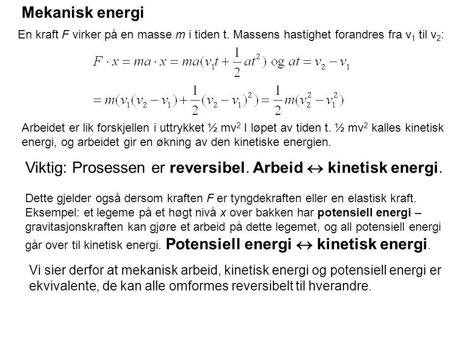 Viktig: Prosessen er reversibel. Arbeid  kinetisk energi.