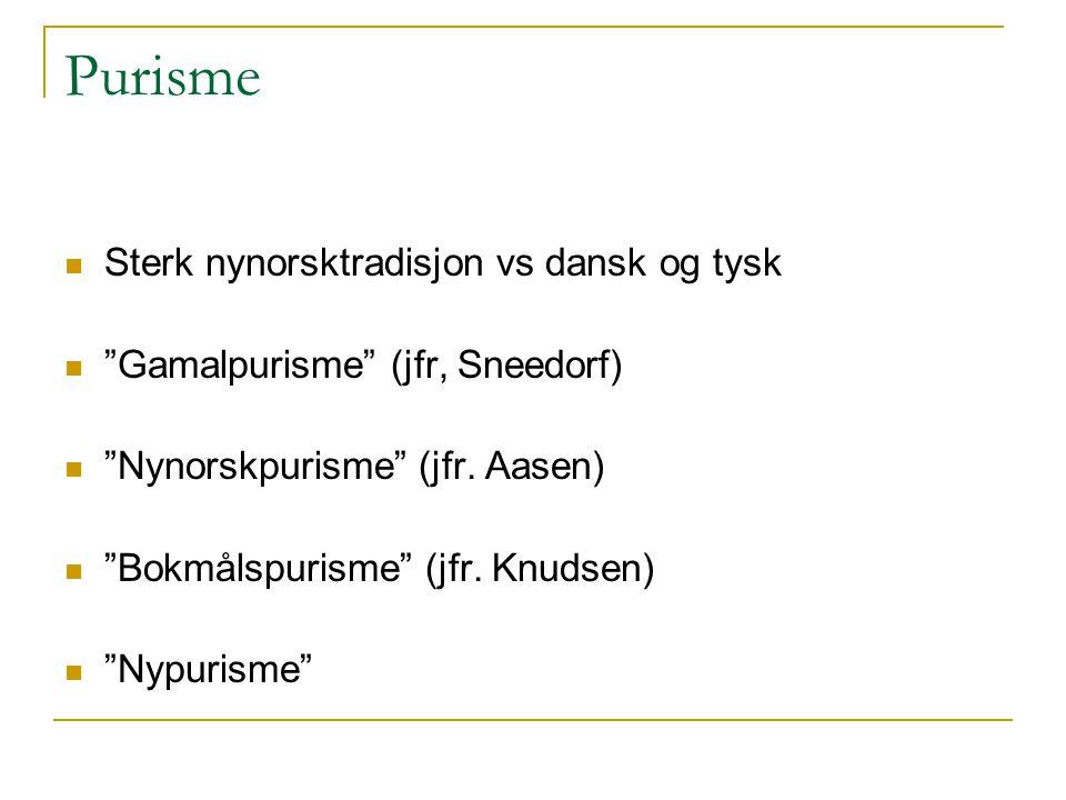 Purisme Sterk nynorsktradisjon vs dansk og tysk