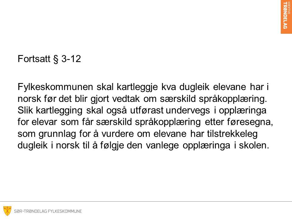 Fortsatt § 3-12 Fylkeskommunen skal kartleggje kva dugleik elevane har i norsk før det blir gjort vedtak om særskild språkopplæring.