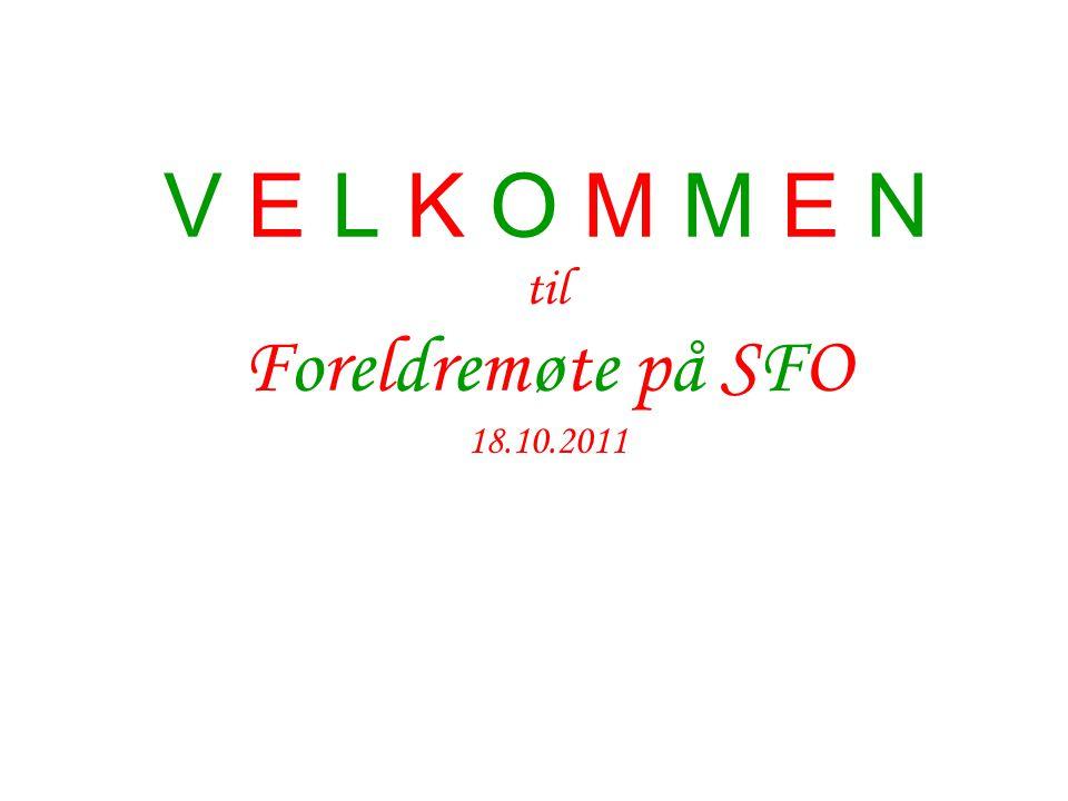V E L K O M M E N til Foreldremøte på SFO 18.10.2011