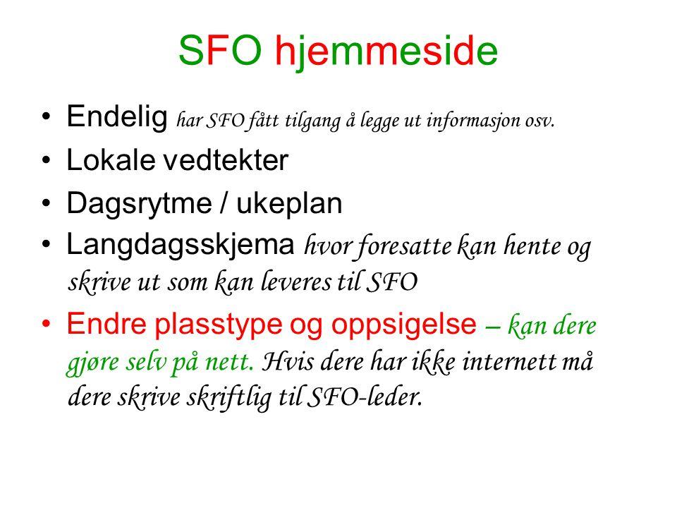 SFO hjemmeside Endelig har SFO fått tilgang å legge ut informasjon osv. Lokale vedtekter. Dagsrytme / ukeplan.