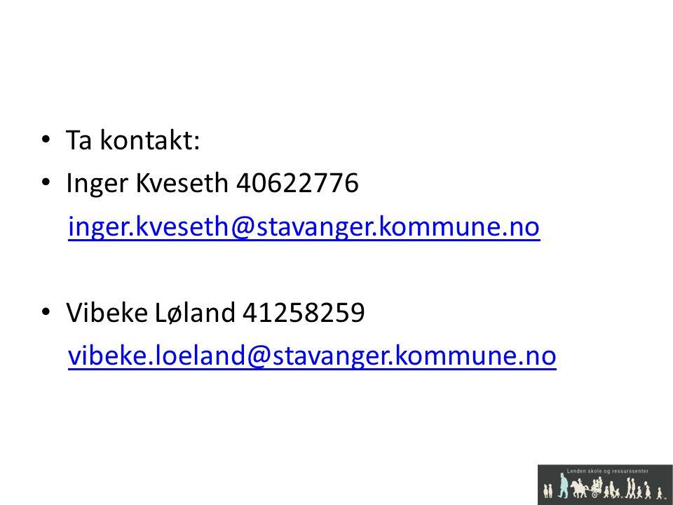 Ta kontakt: Inger Kveseth 40622776. inger.kveseth@stavanger.kommune.no.