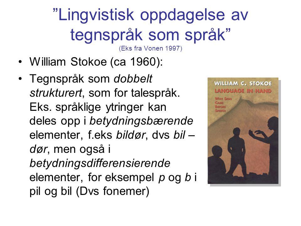Lingvistisk oppdagelse av tegnspråk som språk (Eks fra Vonen 1997)