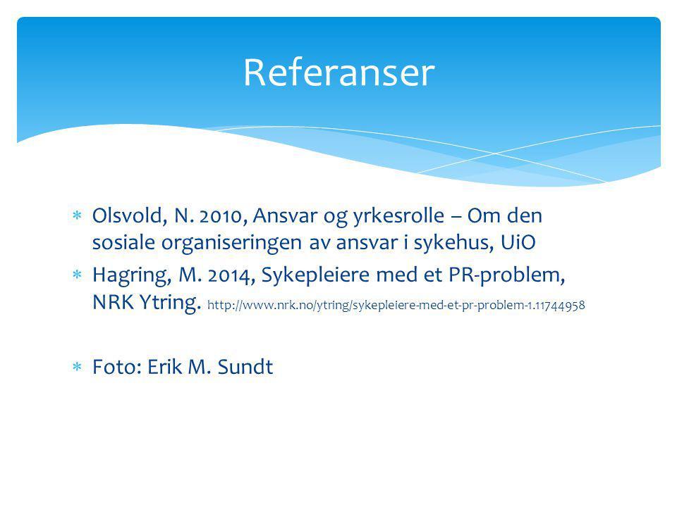 Referanser Olsvold, N. 2010, Ansvar og yrkesrolle – Om den sosiale organiseringen av ansvar i sykehus, UiO.