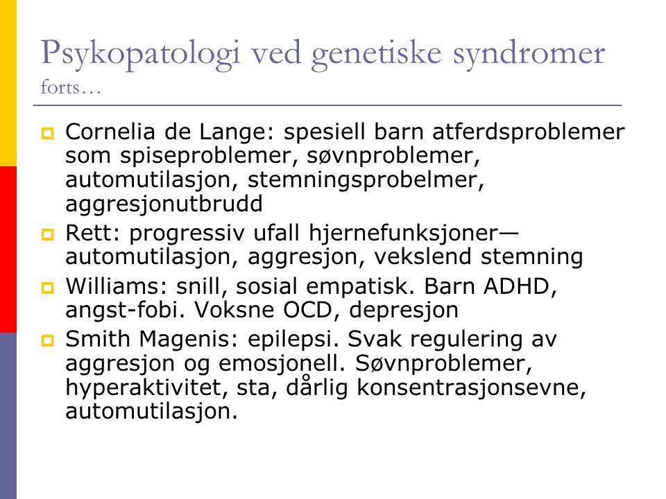 Psykopatologi ved genetiske syndromer forts…