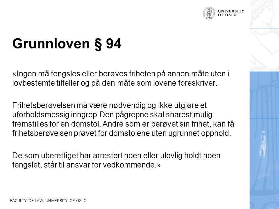 Grunnloven § 94 «Ingen må fengsles eller berøves friheten på annen måte uten i lovbestemte tilfeller og på den måte som lovene foreskriver.