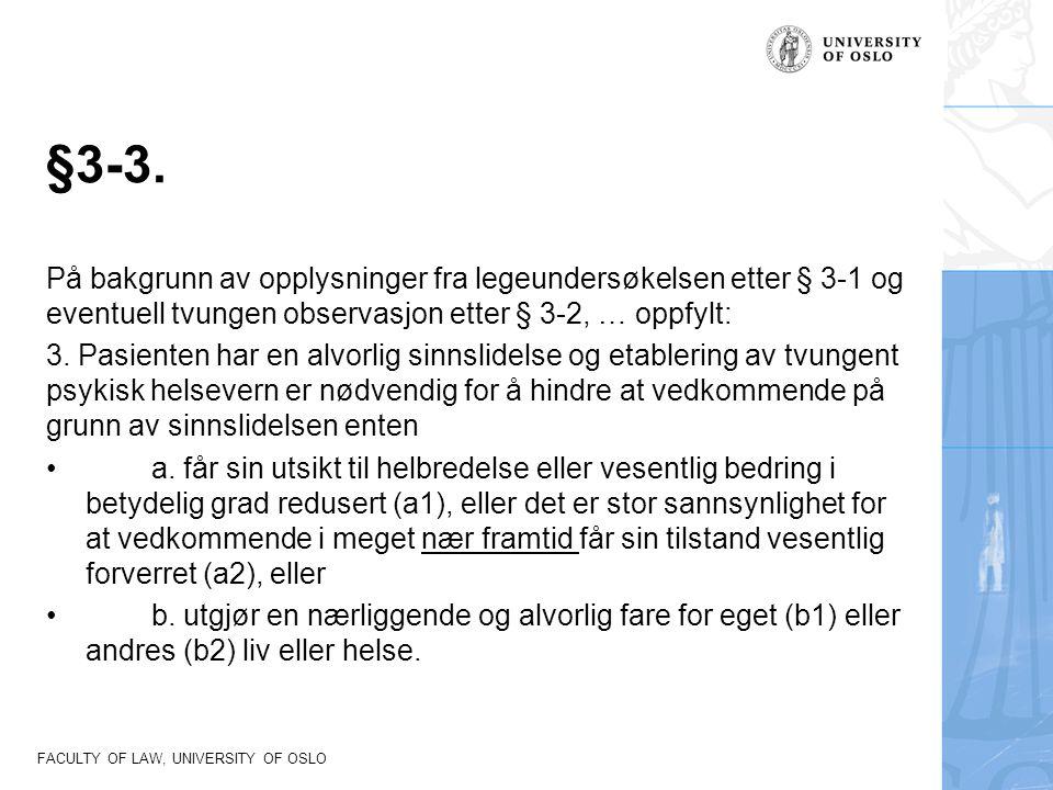 §3-3. På bakgrunn av opplysninger fra legeundersøkelsen etter § 3-1 og eventuell tvungen observasjon etter § 3-2, … oppfylt: