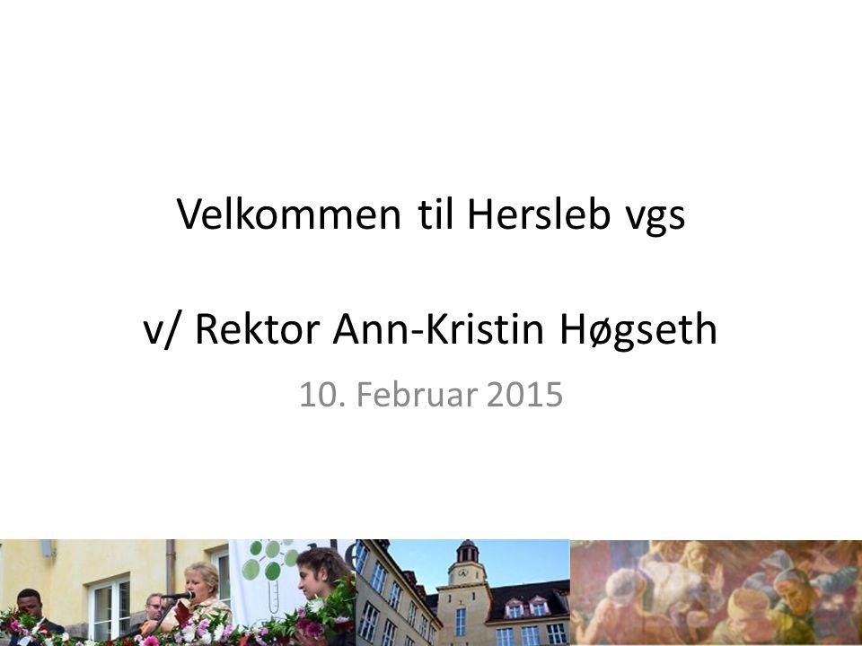 Velkommen til Hersleb vgs v/ Rektor Ann-Kristin Høgseth