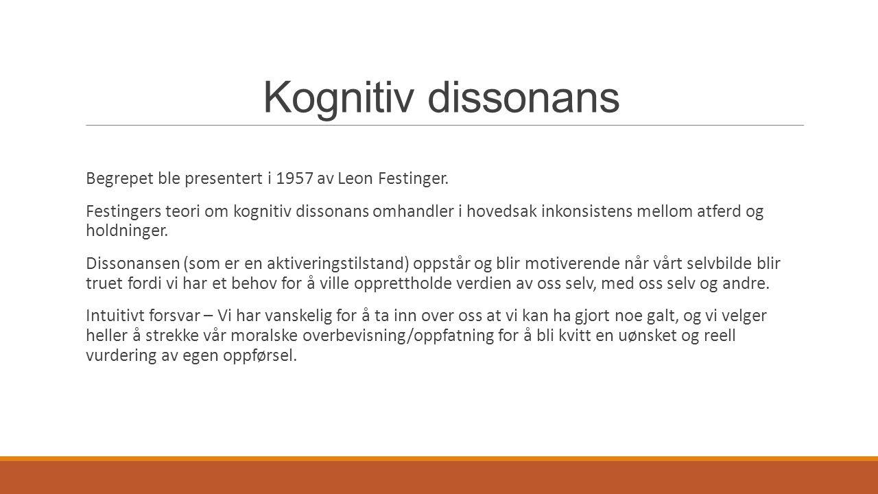 Kognitiv dissonans Begrepet ble presentert i 1957 av Leon Festinger.