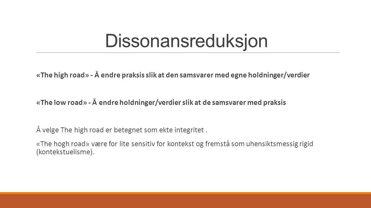 Dissonansreduksjon «The high road» - Å endre praksis slik at den samsvarer med egne holdninger/verdier.