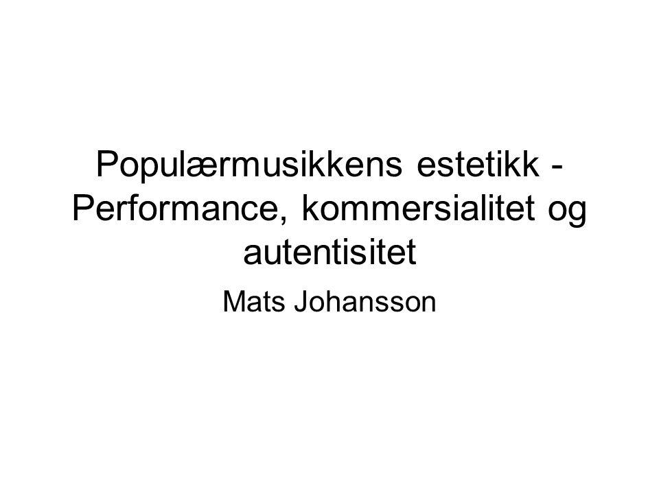 Populærmusikkens estetikk - Performance, kommersialitet og autentisitet