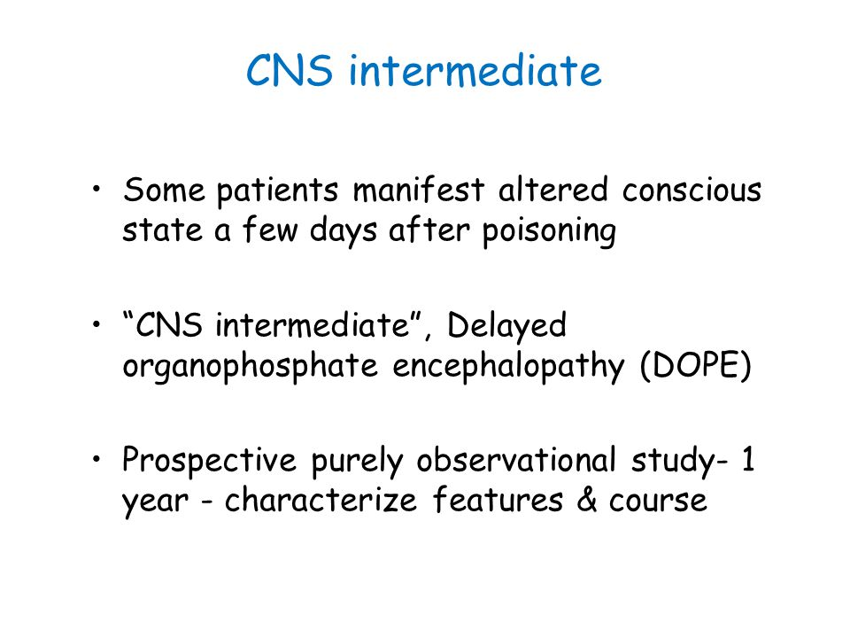 CNS intermediate Some patients manifest altered conscious state a few days after poisoning.