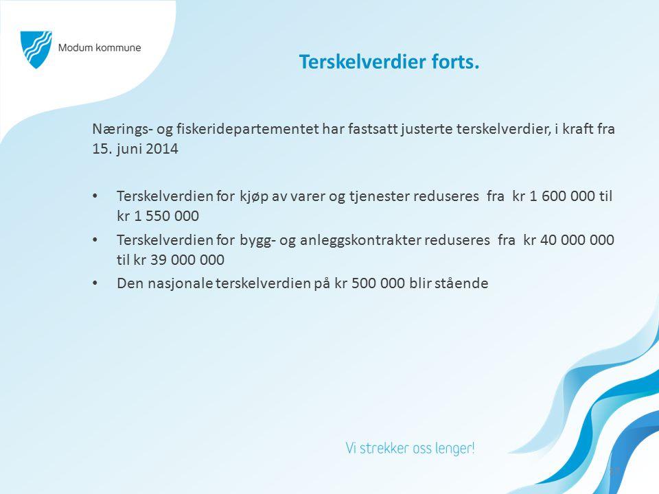 Terskelverdier forts. Nærings- og fiskeridepartementet har fastsatt justerte terskelverdier, i kraft fra 15. juni 2014.