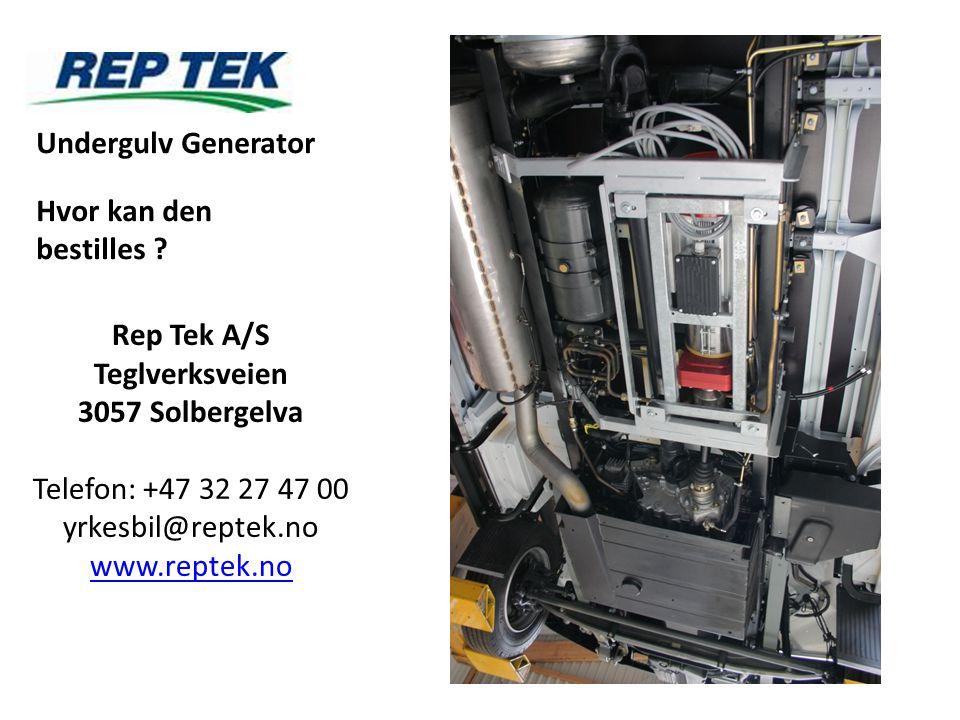 Undergulv Generator Hvor kan den bestilles Rep Tek A/S. Teglverksveien. 3057 Solbergelva. Telefon: +47 32 27 47 00.