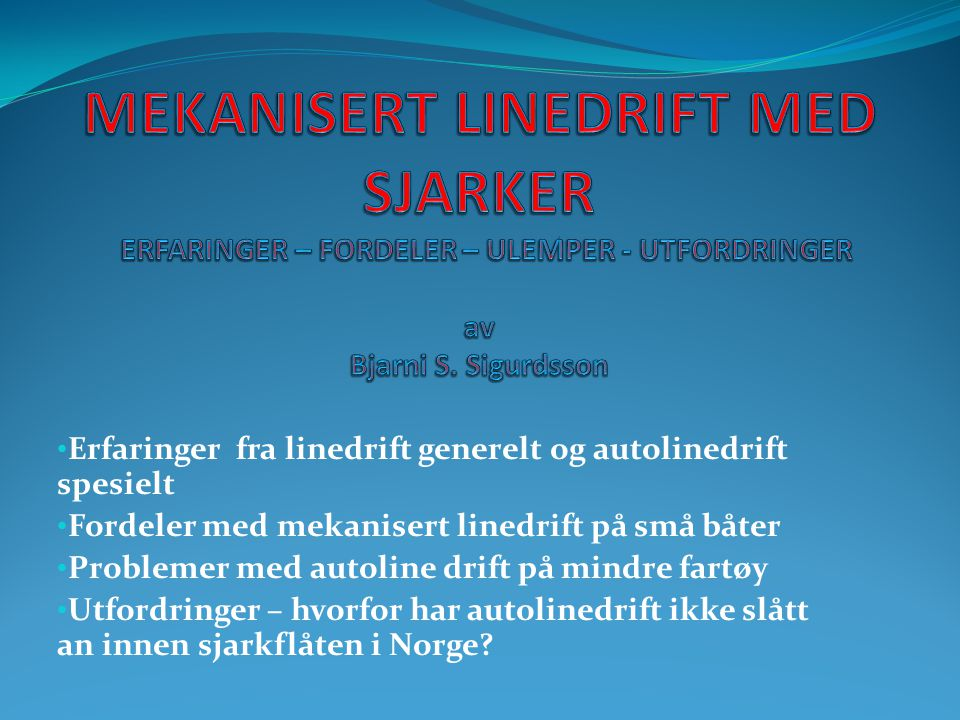 MEKANISERT LINEDRIFT MED SJARKER ERFARINGER – FORDELER – ULEMPER - UTFORDRINGER av Bjarni S. Sigurdsson