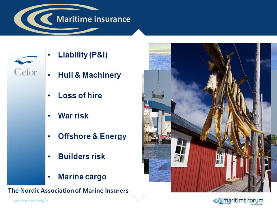 Maritime insurance Liability (P&I) Hull & Machinery Loss of hire