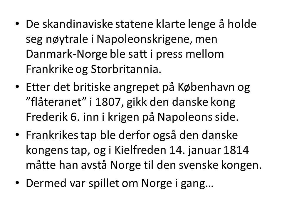De skandinaviske statene klarte lenge å holde seg nøytrale i Napoleonskrigene, men Danmark-Norge ble satt i press mellom Frankrike og Storbritannia.