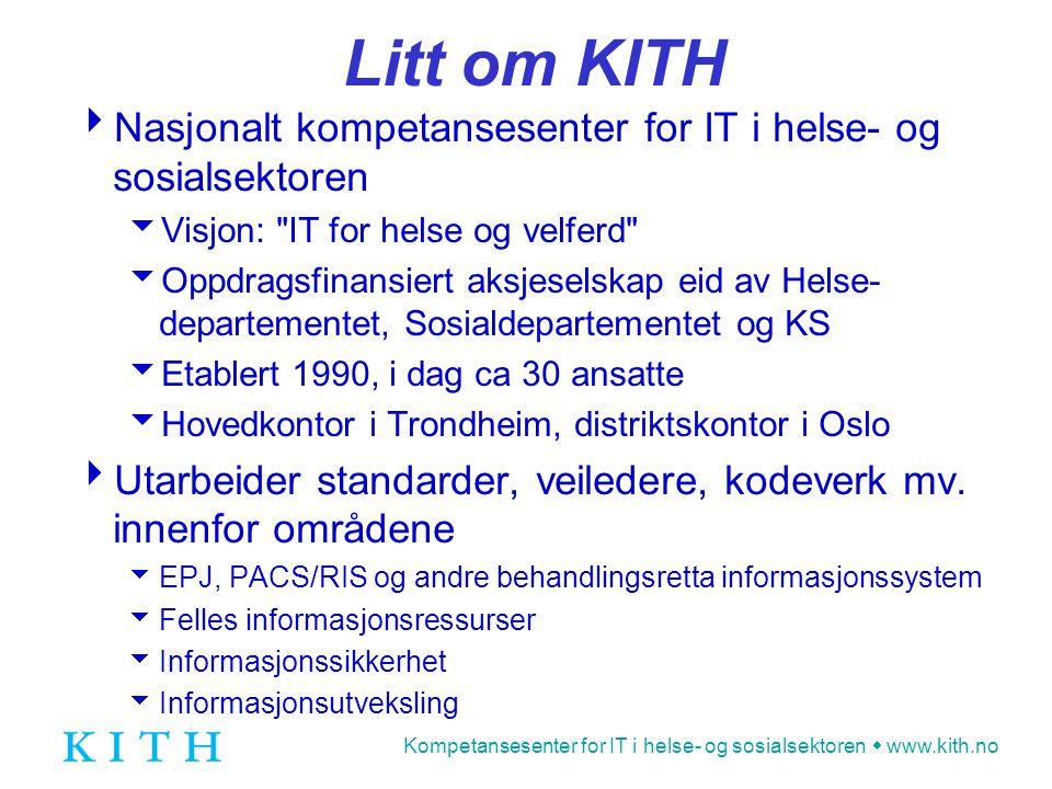 Litt om KITH Nasjonalt kompetansesenter for IT i helse- og sosialsektoren. Visjon: IT for helse og velferd