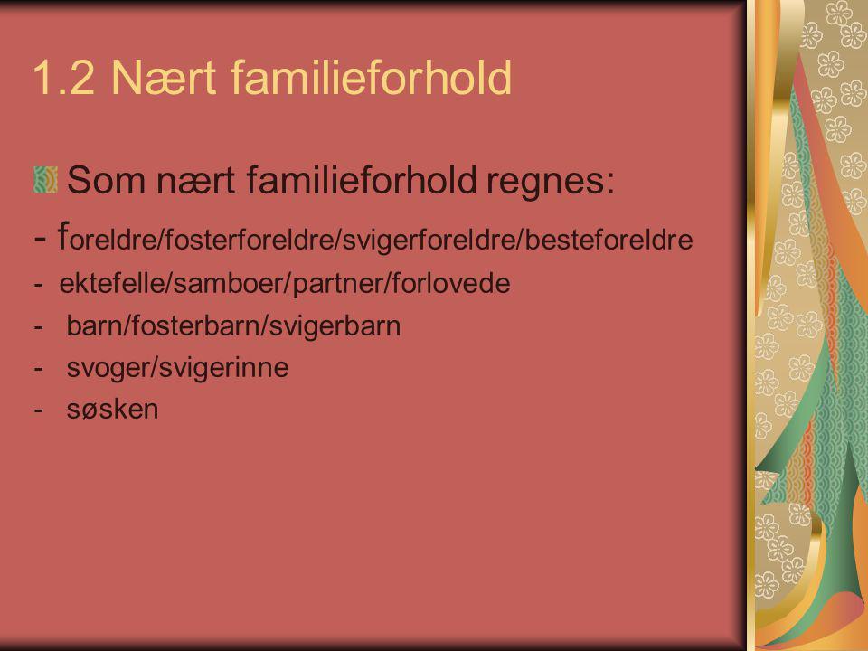 1.2 Nært familieforhold Som nært familieforhold regnes:
