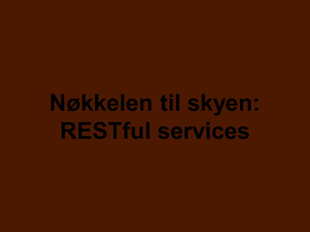 Nøkkelen til skyen: RESTful services