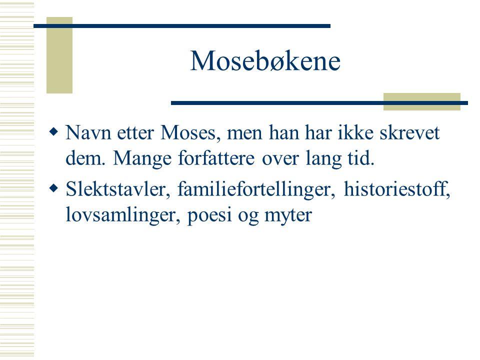 Mosebøkene Navn etter Moses, men han har ikke skrevet dem. Mange forfattere over lang tid.
