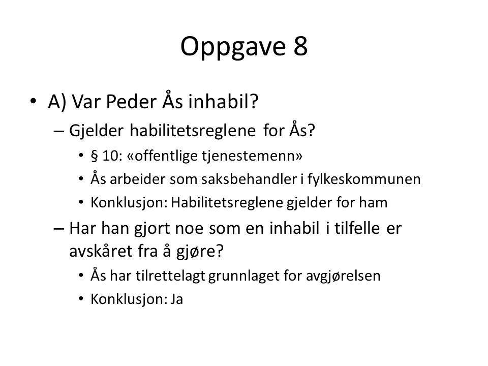 Oppgave 8 A) Var Peder Ås inhabil Gjelder habilitetsreglene for Ås