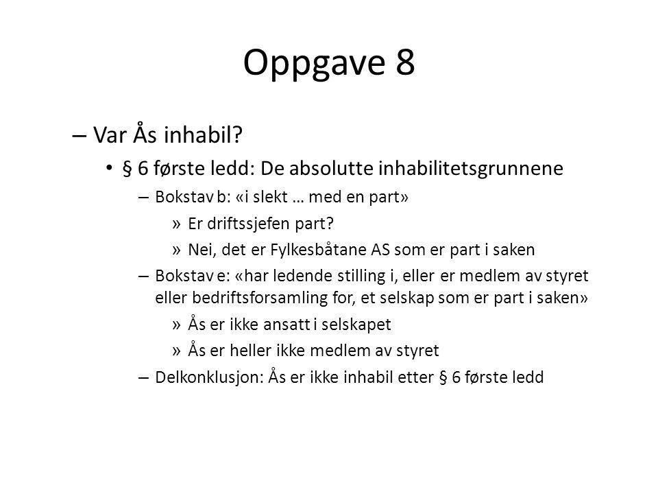 Oppgave 8 Var Ås inhabil § 6 første ledd: De absolutte inhabilitetsgrunnene. Bokstav b: «i slekt … med en part»