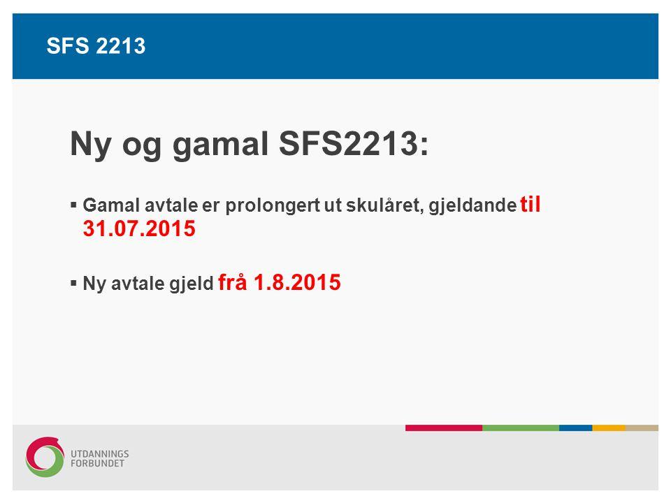 SFS 2213 Ny og gamal SFS2213: Gamal avtale er prolongert ut skulåret, gjeldande til 31.07.2015.