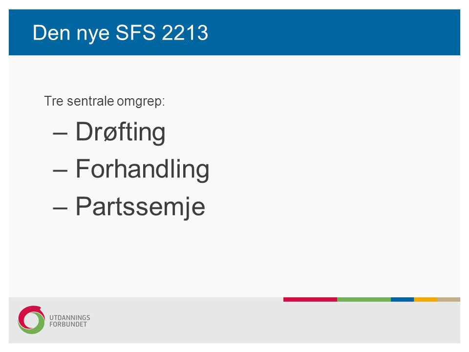 Drøfting Forhandling Partssemje Den nye SFS 2213 Tre sentrale omgrep: