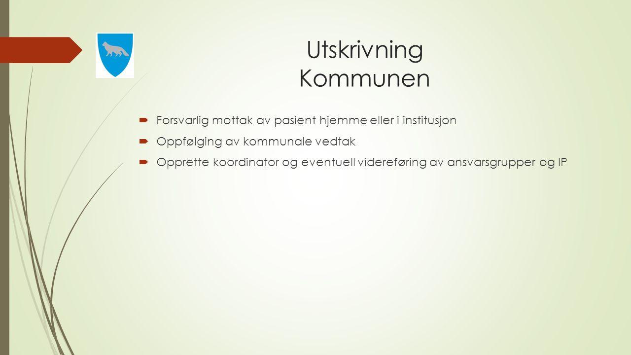 Utskrivning Kommunen Forsvarlig mottak av pasient hjemme eller i institusjon. Oppfølging av kommunale vedtak.