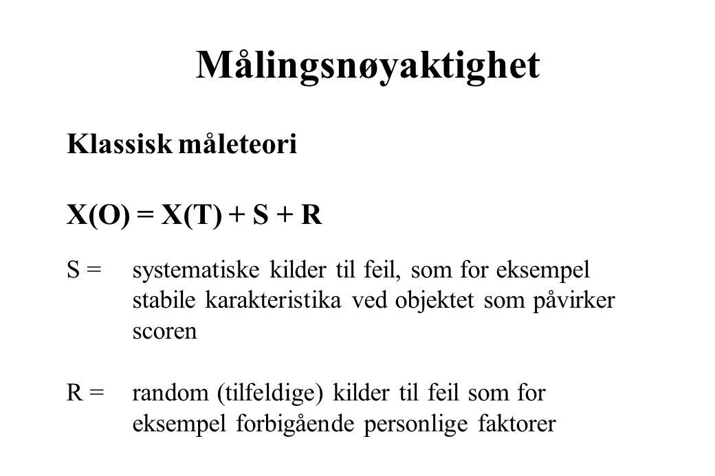 Målingsnøyaktighet Klassisk måleteori X(O) = X(T) + S + R