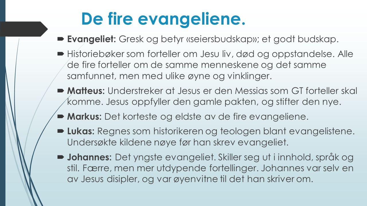De fire evangeliene. Evangeliet: Gresk og betyr «seiersbudskap»; et godt budskap.
