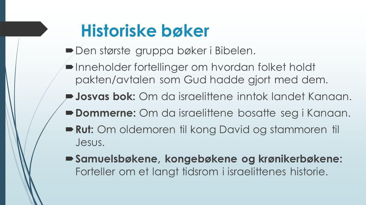 Historiske bøker Den største gruppa bøker i Bibelen.