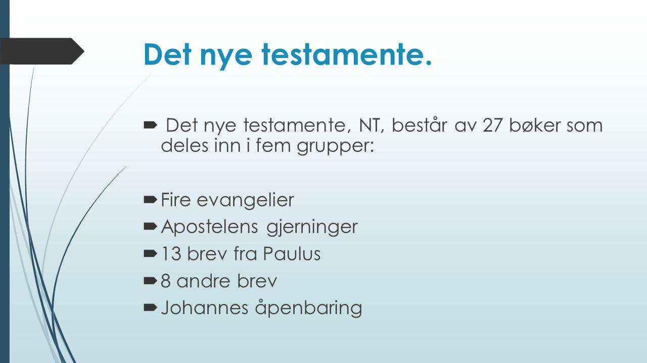 Det nye testamente. Det nye testamente, NT, består av 27 bøker som deles inn i fem grupper: Fire evangelier.
