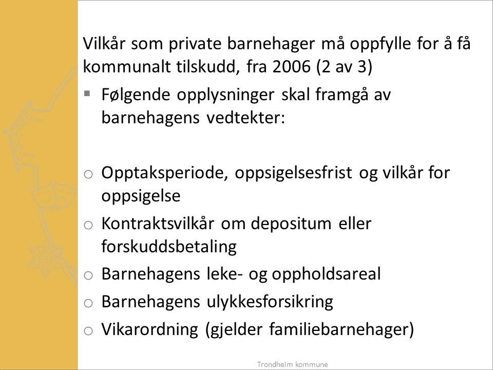 Følgende opplysninger skal framgå av barnehagens vedtekter: