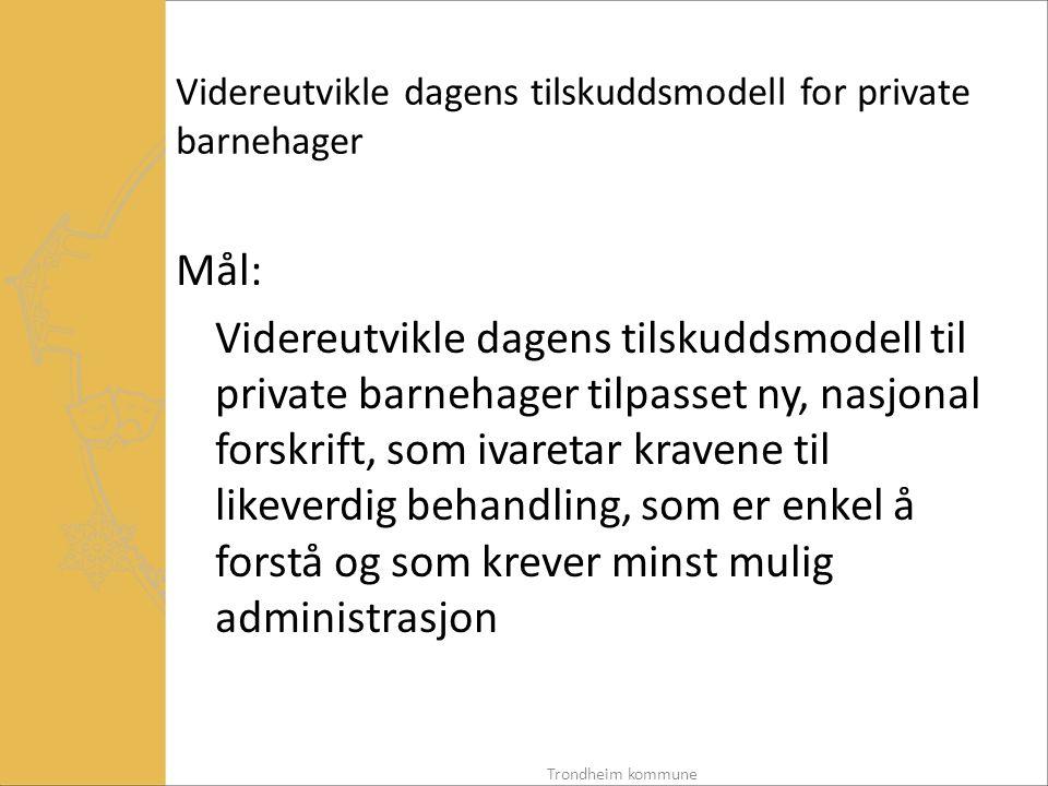 Videreutvikle dagens tilskuddsmodell for private barnehager