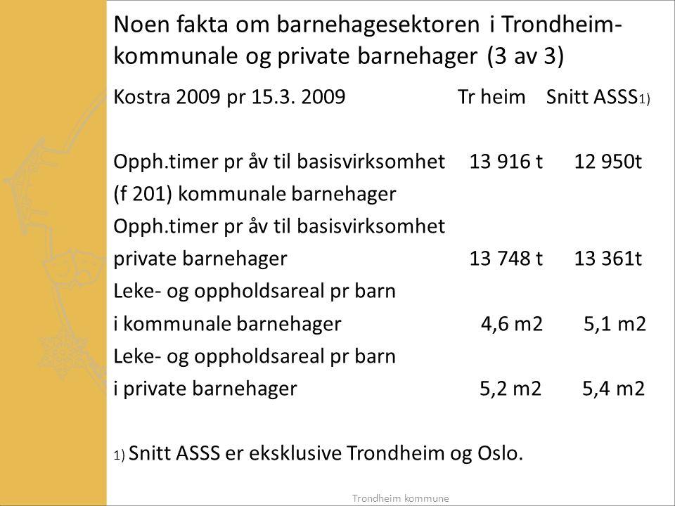 Noen fakta om barnehagesektoren i Trondheim- kommunale og private barnehager (3 av 3)