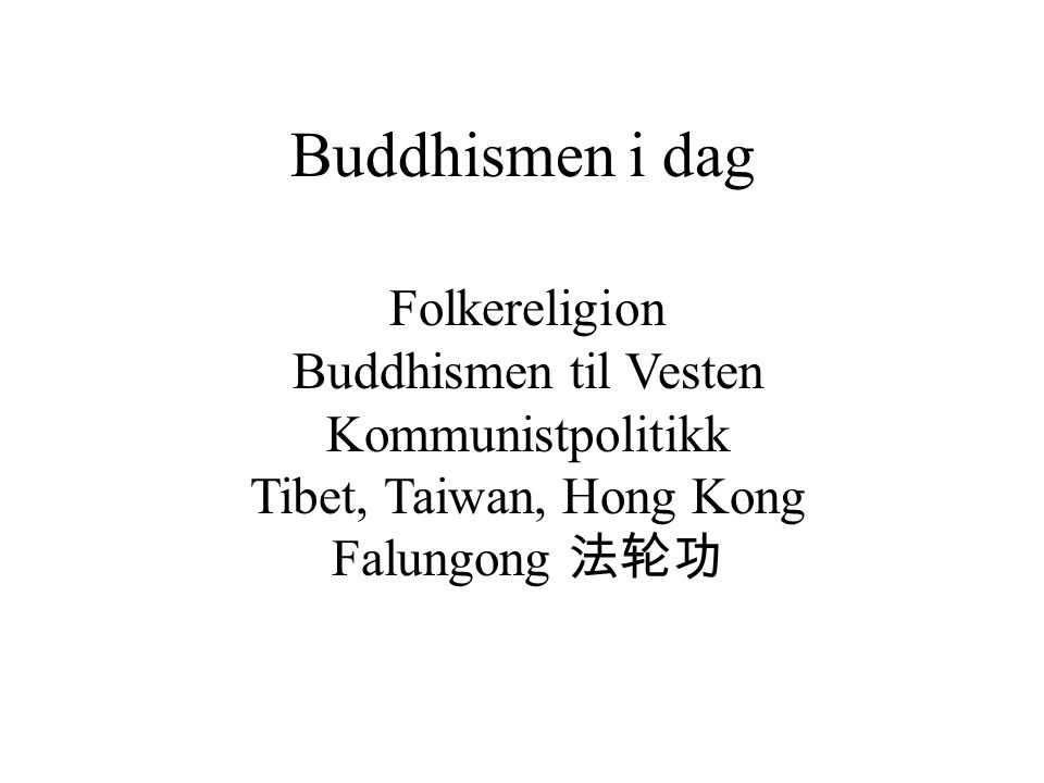 Buddhismen i dag Folkereligion Buddhismen til Vesten Kommunistpolitikk