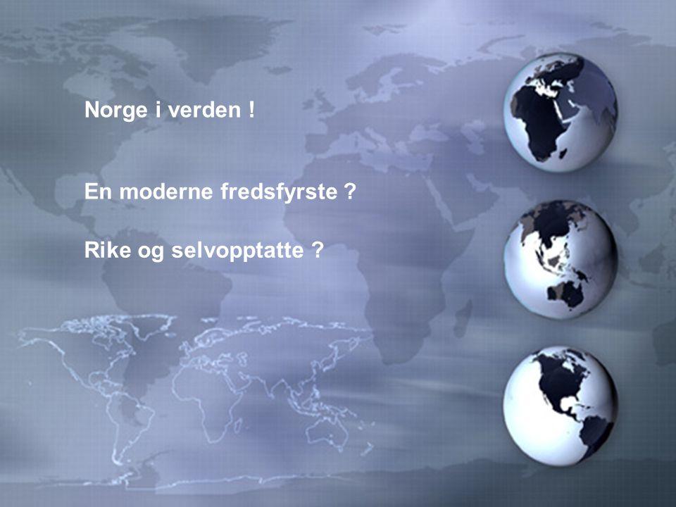 Norge i verden ! En moderne fredsfyrste Rike og selvopptatte