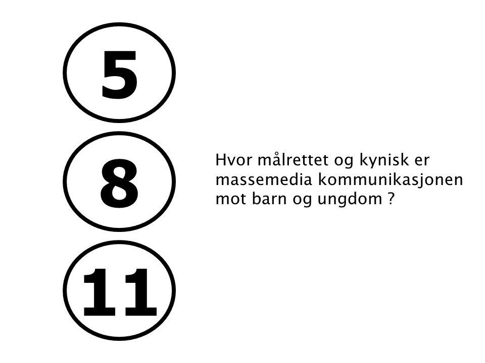 5 8. Hvor målrettet og kynisk er massemedia kommunikasjonen mot barn og ungdom .