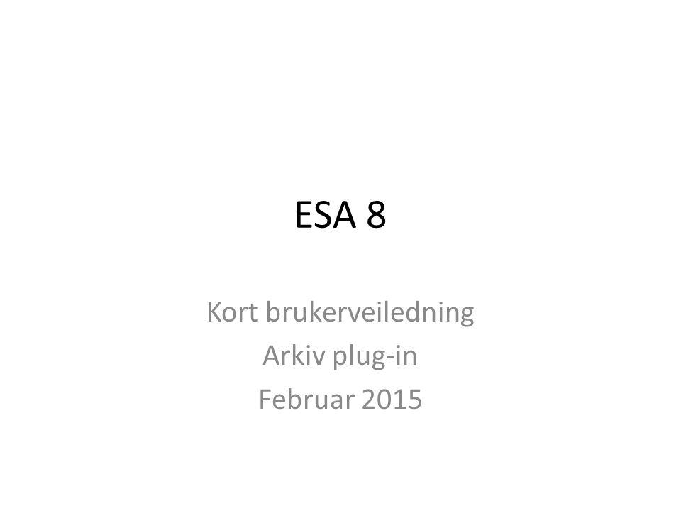 Kort brukerveiledning Arkiv plug-in Februar 2015