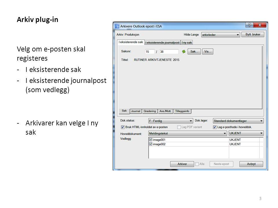 Arkiv plug-in Velg om e-posten skal registeres. I eksisterende sak. I eksisterende journalpost (som vedlegg)