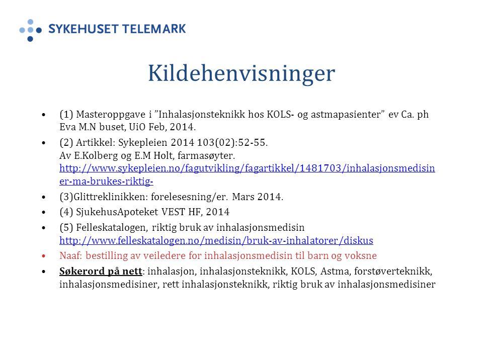 Kildehenvisninger (1) Masteroppgave i Inhalasjonsteknikk hos KOLS- og astmapasienter ev Ca. ph Eva M.N buset, UiO Feb, 2014.