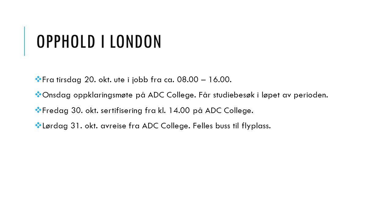 Opphold i london Fra tirsdag 20. okt. ute i jobb fra ca. 08.00 – 16.00. Onsdag oppklaringsmøte på ADC College. Får studiebesøk i løpet av perioden.