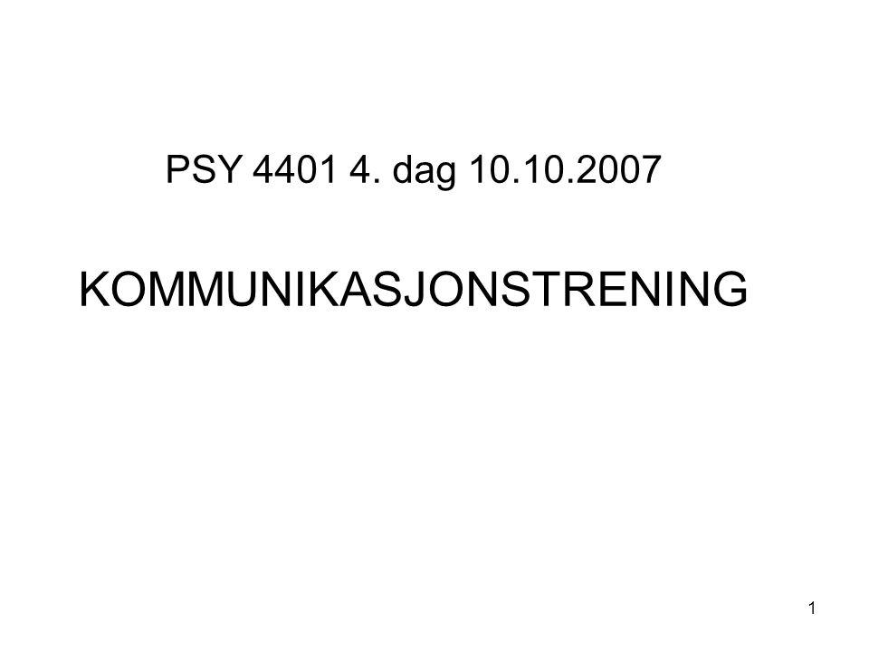 PSY 4401 4. dag 10.10.2007 KOMMUNIKASJONSTRENING