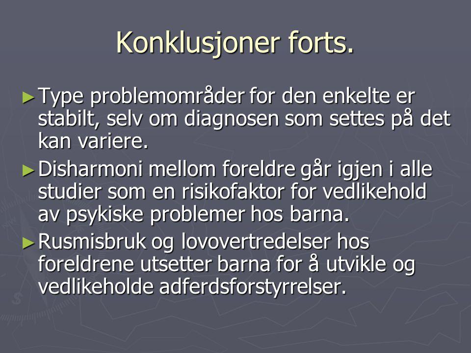 Konklusjoner forts. Type problemområder for den enkelte er stabilt, selv om diagnosen som settes på det kan variere.