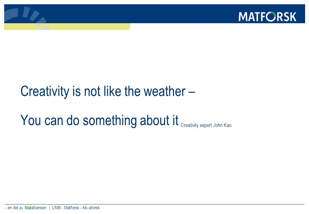 Creativity is not like the weather – You can do something about it Creativity expert John Kao
